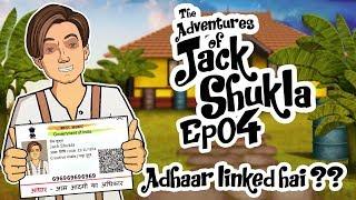 The Adventures Of Jack Shukla Episode 4 Aadhar Card Linked Hai? || Shudh Desi Endings