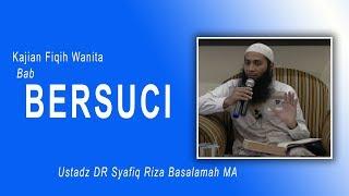 Kajian Ustadz DR Syafiq Riza Basalamah MA : Fiqih Wanita, Bab : Bersuci