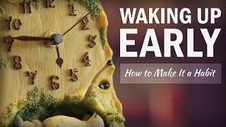 How to Wake Up Early and Make it a Habit - College Info Geek