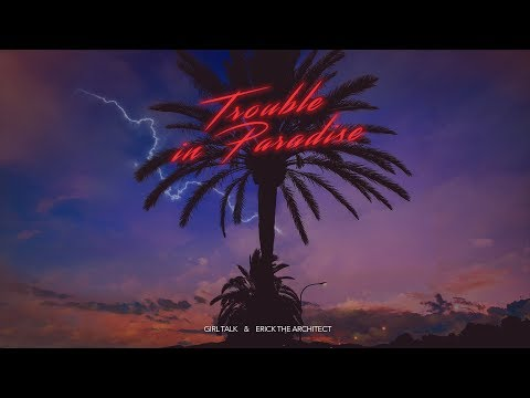 Girl Talk & Erick the Architect - Trouble in Paradise