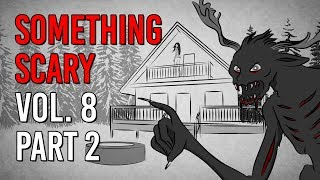 Something Scary Vol. 8 Part 2 - Scary Story Time Compilation // Something Scary | Snarled