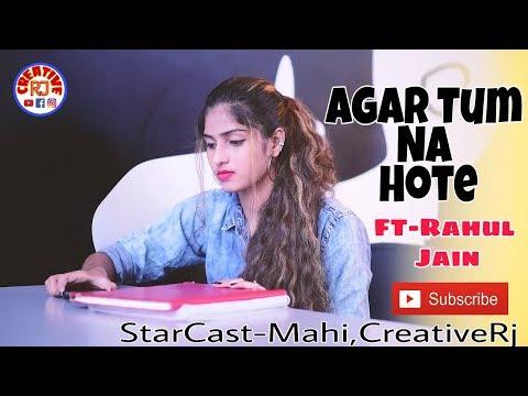 Agar Tum Na Hote | Rahul Jain Ft. mahi,Creative Rj| Cover | Humein Aur Jeene Ki | Kishore Kumar
