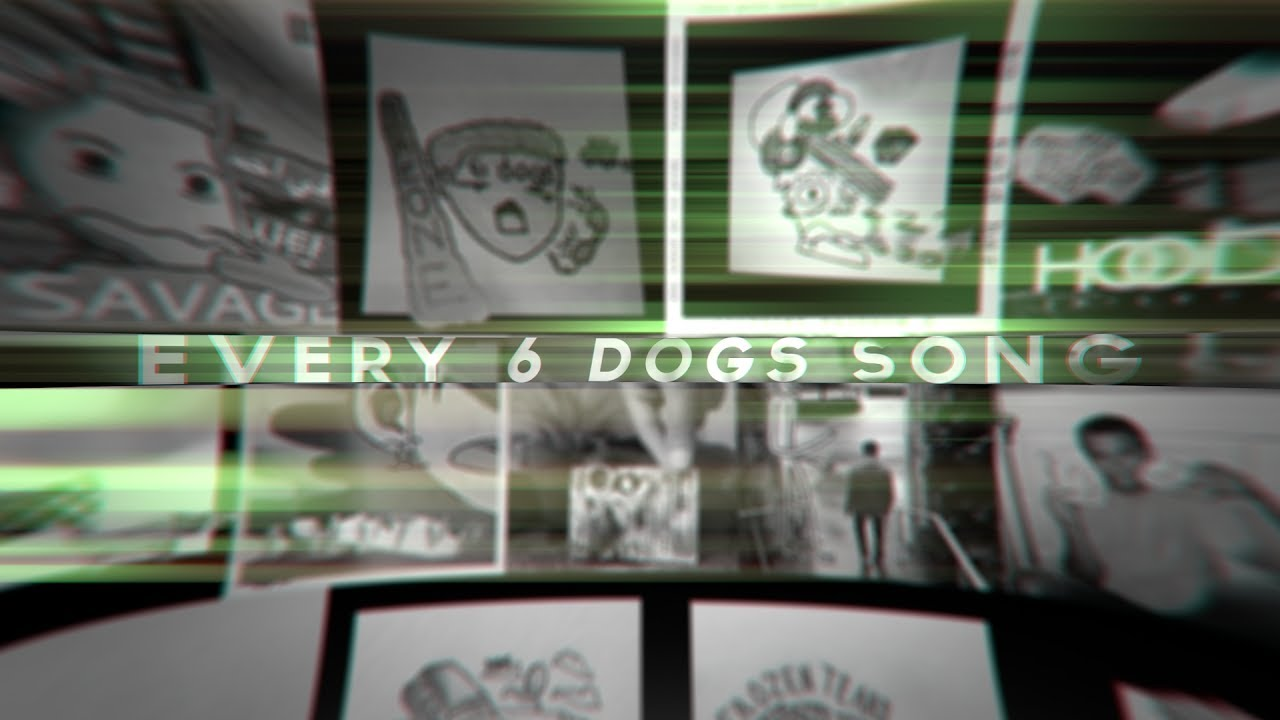 6 Dogs All Of It Every 6 Dogs Song