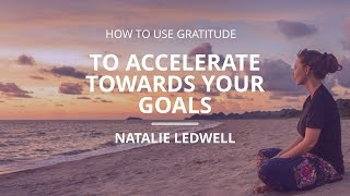 How To Use Gratitude To Accelerate Toward Your Goals
