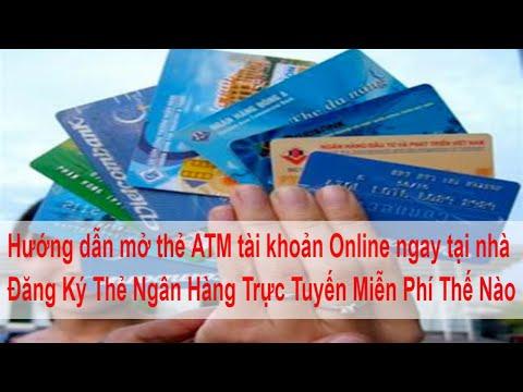 Hướng dẫn mở thẻ ATM tài khoản Online ngay tại nhà Đăng Ký Thẻ Ngân Hàng Trực Tuyến Miễn Phí Thế Nào