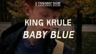 king krule baby blue take away show