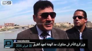 بالفيديو| وزير الري: التسرع في