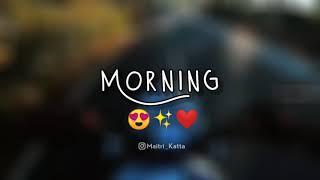 Morning Status | Good morning Status Video | Morning Status Video | Morning Whatsapp Status