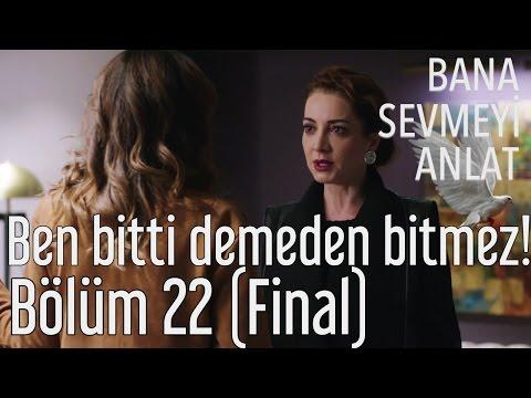 Bana Sevmeyi Anlat 22. Bölüm (Final) - Ben Bitti Demeden Bitmez!