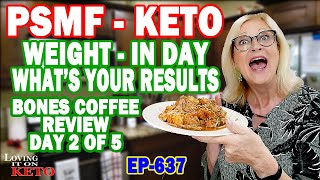 PSMF KETO WEIGHT IΝ DAY RESULTS, WHAT'S YOURS - BONES COFFEE REVIEW DAY 2 OF 5