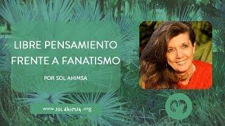 LIBRE PENSAMIENTO FRENTE A FANATISMO por Sol Ahimsa