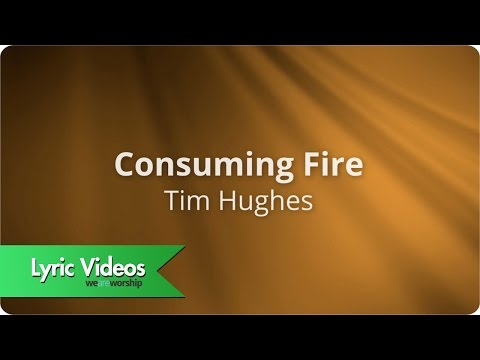Consuming Fire Lyrics Chords Tim Hughes Weareworship Usa