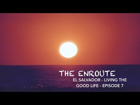 El Salvador - Living the Good Life - The Enroute - Episode 7 - Year 2