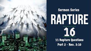 The Rapture Sermon Series 16. Rev.  3:10 - Pt. 2. Dr  Andrew Woods