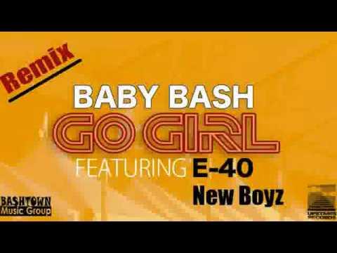 Baby Bash - Go Girl ft E-40, New Boyz (REMIX)