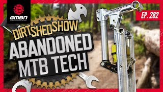 The Abandoned Technologies Of Mountain Biking  | Dirt Shed Show Ep. 282