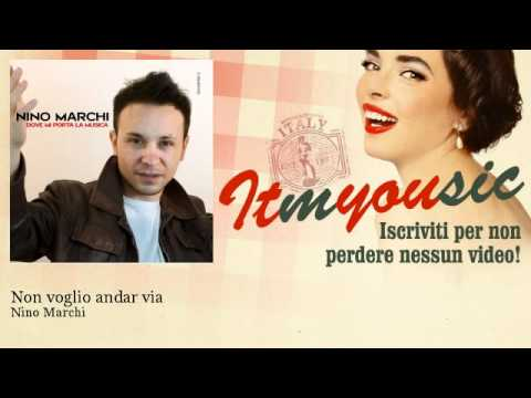 Nino Marchi – Non voglio andar via – ITmYOUsic