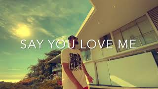 """""""SAY YOU L❤️VE ME""""- BY GRIZZY HENDRIX"""