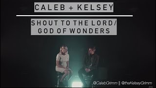 Shout to the Lord / God of Wonders | Caleb and Kelsey