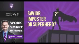 Work Smart Hypnosis #58 - Savior Imposter or Superhero
