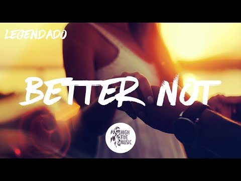Louis the Child - Better Not (feat. Wafia) [Tradução]
