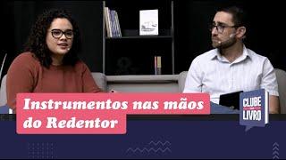 Instrumentos Nas Mãos Do Redentor | Clube do Livro | Episódio 5 | IPP TV