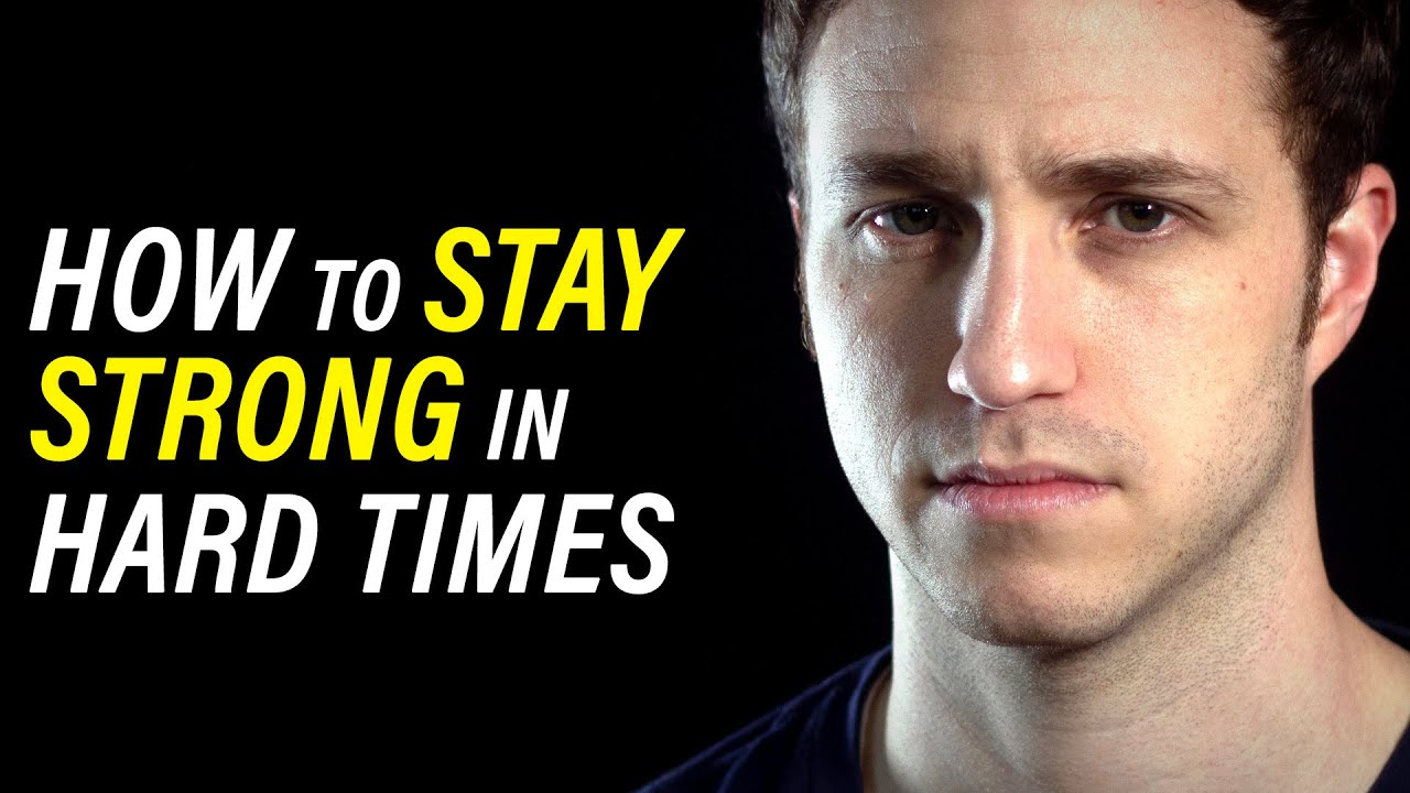 How to Stay Strong In Hard Times