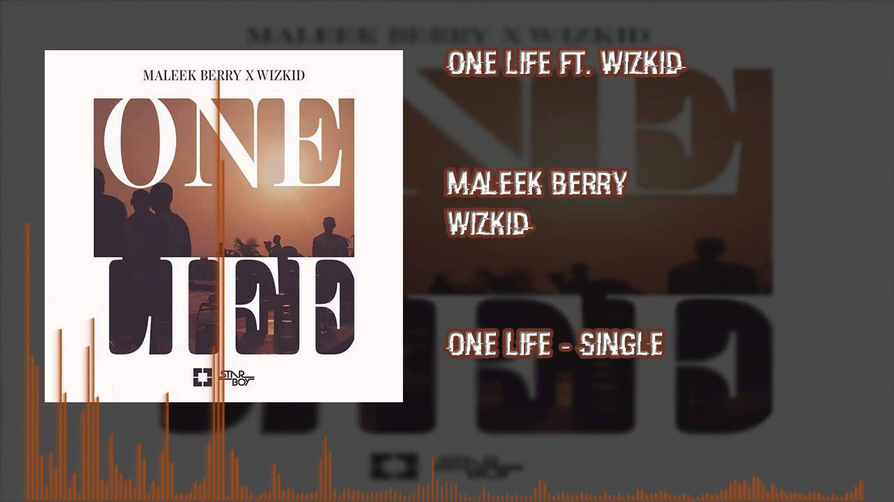 Maleek Berry  - One Life Ft. Wizkid (OFFICIAL AUDIO 2015)