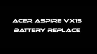 How to replace battery on Acer Aspire VX15, remove battery AC14ABL, VX5-591G, DIY