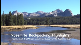 Yosemite Backpacking Highlights 4K: PCT/Tilden Lake/Grand Canyon of the Tuolumne River