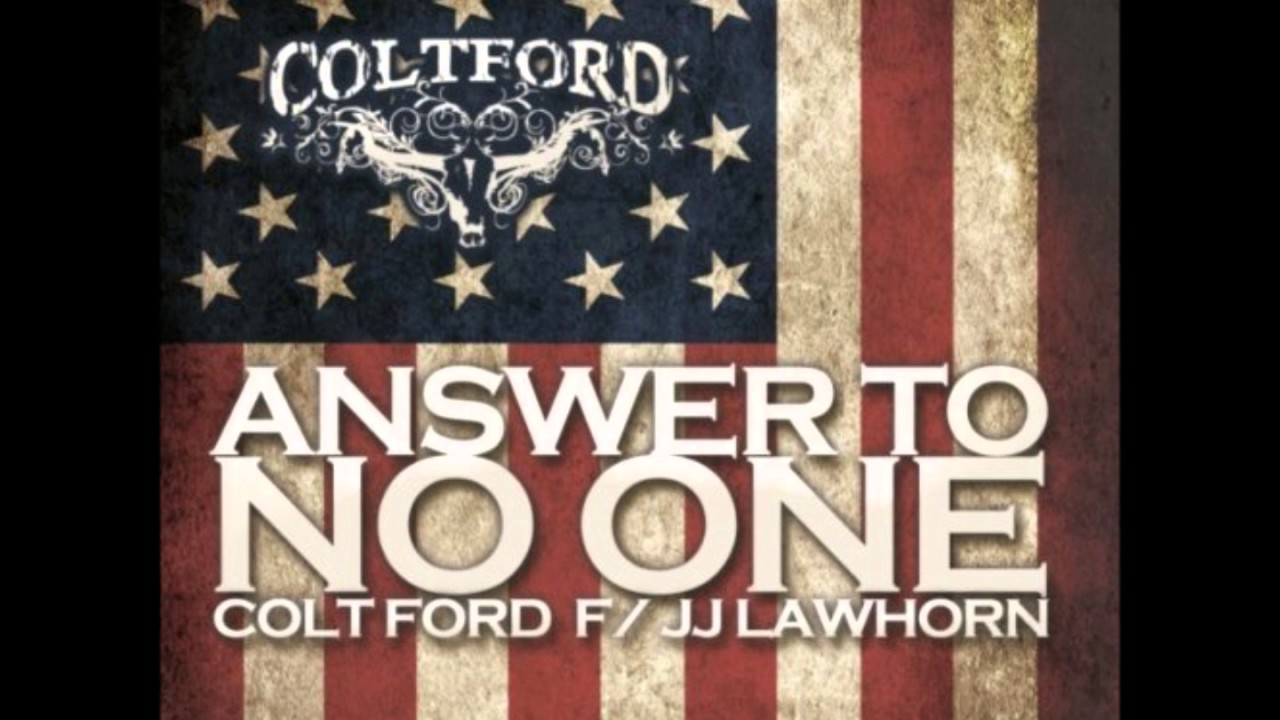Colt Ford Answer To No One Feat Jj Lawhorn Youtube