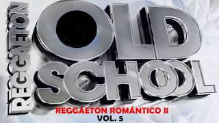 Reggaeton Romántico II   Lo Mejor de la Vieja Escuela del Reggaeton - Old School Reggaeton (Vol. 5)