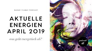 Aktuelle Energien April 2019: was läuft gerade energetisch ab?
