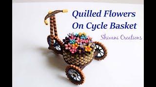 Part Two: Quilled Flowers for Cycle Basket/ Quilled Flower Basket/ DIY Flower Basket
