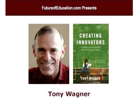 Tony Wagner on Creating Innovators
