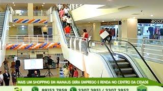 Mais um Shopping em Manaus é inaugurado e gera emprego e renda