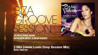 Bria Valente - 2 Nite - Jamie Lewis Deep Session Mix - IbizaGrooveSession