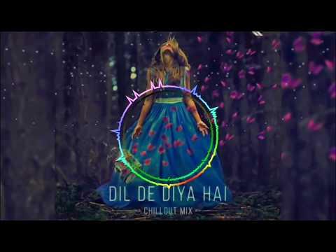 Dil De Diya Hai | Chillout Mix I Bass Boosted™✓ 2018