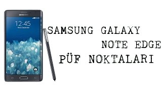 Samsung Galaxy Note Edge Püf Noktaları