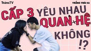 Cấp 3 Yêu nhau bọn em đã Q.UAN H.Ệ ... chưa? | Người Yêu Cũ P.2 | TRẮNG TRẢI 61