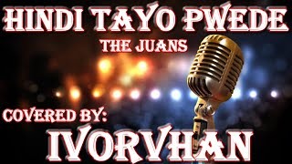 HINDI TAYO PWEDE - COVERED BY: IVORVHAN / BEST OPM IN 2020 / THE JUANS / TOPHITS 2020