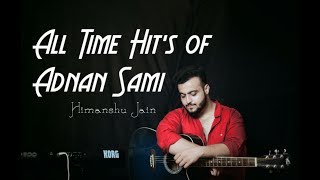 All Time Hits of Adnan Sami   Romantic Mashup   Himanshu Jain