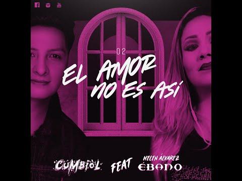 #DesdeCasa / Cumbiol Feat Helen Alvarez ¨Ebano¨ - El Amor No Es Así