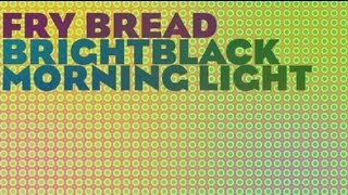 Brightblack Morning Light - Fry Bread