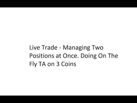 Live Trade  Managing Two Positions at Once. Doing On The Fly TA on 3 Coins