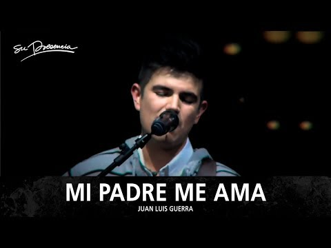 Mi Padre Me Ama - Su Presencia (Juan Luis Guerra)