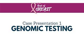 2021 Best of Breast   Case 1 Genomic Testing