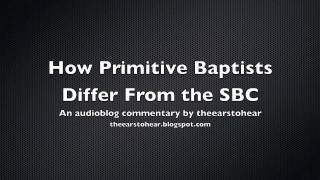 How Primitive Baptists Differ From the Southern Baptist Convention (SBC)