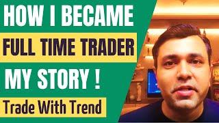 FULL TIME TRADER (How I Became TRADER & INVESTOR)