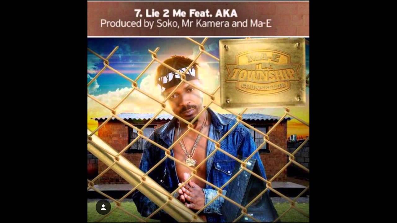 Download Ma-E Ft. AKA-  Lie 2 Me (Prod. By Mr Kamera & Soko) *Radio Version*